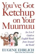You've Got Ketchup on Your Muumuu ebook by Eugene Ehrlich