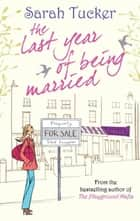 The Last Year Of Being Married ebook by Sarah Tucker