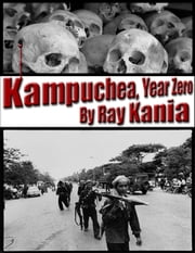Kampuchea, Year Zero ebook by Ray Kania