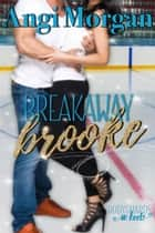 Breakaway Brooke - Bodyguards in Heels, #3 ebook by Angi Morgan