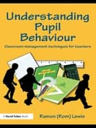 Understanding Pupil Behaviour ebook by Ramon Lewis