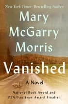 Vanished - A Novel ebook by Mary McGarry Morris