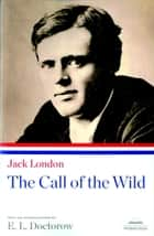 Jack London: The Call of the Wild ebook by Jack London, E. L. Doctorow