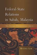 Federal-State Relations in Sabah, Malaysia: The Berjaya Administration, 1976-85 ebook by Regina Lim
