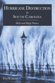 Hurricane Destruction in South Carolina - Hell and High Water ebook by Tom Rubillo
