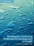 Studying for Continuing Professional Development in Health ebook by Kym Fraser