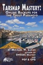 Tarsnap Mastery - Online Backups for the Truly Paranoid ebook by Michael W. Lucas