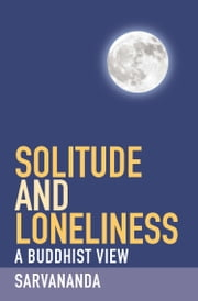 Solitude and Loneliness - A Buddhist View ebook by Sarvananda