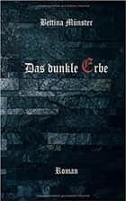 Das Dunkle Erbe eBook by Bettina Münster