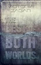 The Best of Both Worlds ebook by Victoria Zagar