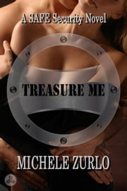 Treasure Me - A SAFE Security Novel, #1 ebook by Michele Zurlo
