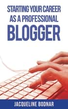 Starting Your Career as a Professional Blogger ebook by Jacqueline Bodnar