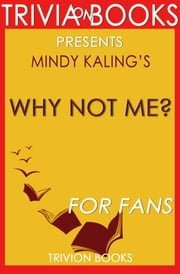 Why Not Me?: A Novel By Mindy Kaling (Trivia-On-Books) ebook by Trivion Books