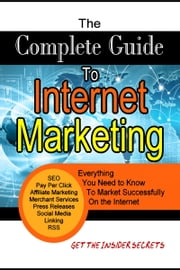 The Complete Guide to Internet Marketing ebook by Nkem Mpamah