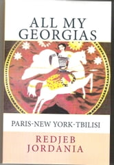 All My Georgias: Paris-New York-Tbilisi ebook by Redjeb Jordania
