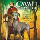 Cavall in Camelot #1: A Dog in King Arthur's Court audiobook by Audrey Mackaman, Derek Perkins