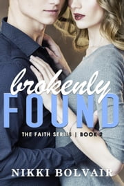 Brokenly Found - The Faith Series, #2 ebook by Nikki Bolvair