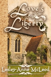 Love's Liberty ebook by Lesley-Anne McLeod