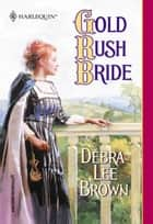 Gold Rush Bride (Mills & Boon Historical) ebook by Debra Lee Brown