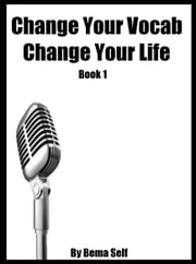 Change Your Vocab, Change Your Life Book 1 ebook by Bema Self