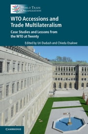 WTO Accessions and Trade Multilateralism - Case Studies and Lessons from the WTO at Twenty ebook by Uri Dadush,Chiedu Osakwe