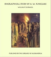 Biographical Study of A. W. Kinglake ebook by William Tuckwell