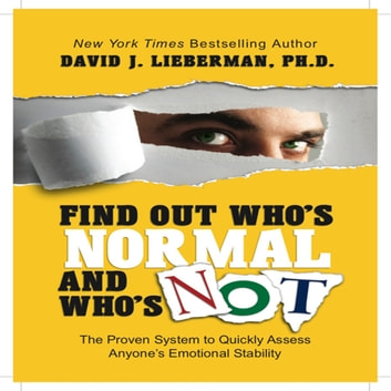 Find Out Who's Normal and Who's Not - Proven Techniques to Quickly Uncover Anyone's Degree of Emotional Stability audiobook by David J. Lieberman