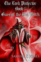 The Lord Protector Book I: Gaes of the Red Witch ebook by Samuel Z Jones