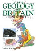 The GEOLOGY OF BRITAIN ebook by Peter Toghill