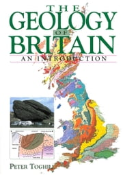 The GEOLOGY OF BRITAIN - An Introduction ebook by Peter Toghill