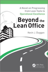 Beyond the Lean Office - A Novel on Progressing from Lean Tools to Operational Excellence ebook by Kevin J. Duggan