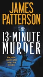 The 13-Minute Murder - A Thriller ebook by James Patterson