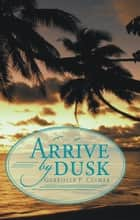 Arrive by Dusk ebook by Gabrielle F. Culmer