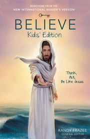 Believe Kids' Edition - Think, Act, Be Like Jesus ebook by Randy Frazee
