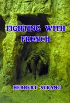 Fighting With French ebook by Herbert Strang