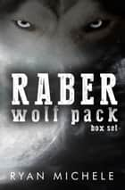 Raber Wolf Pack Box Set ebook by Ryan Michele