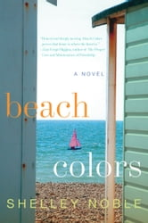 Beach Colors - A Novel ebook by Shelley Noble