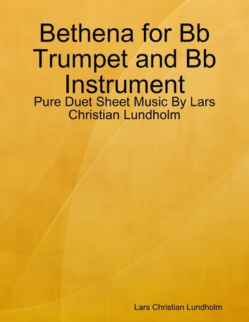 Bethena for Bb Trumpet and Bb Instrument - Pure Duet Sheet Music By Lars Christian Lundholm ebook by Lars Christian Lundholm