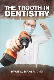 The Trooth in Dentistry ebook by Ryan C. Maher
