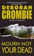 Mourn Not Your Dead ebook by Deborah Crombie