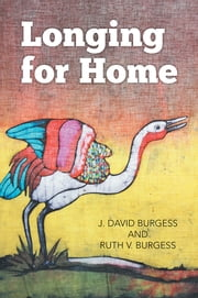 Longing for Home ebook by J. David Burgess and Ruth V. Burgess