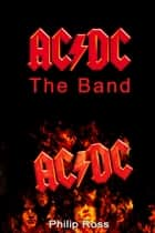 AC/DC: The Band ebook by Philip Ross