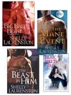 Ebook Shelly Laurenston Bundle: The Beast In Him, The Mane Event, Big Bad Beast & Bear Meets Girl di