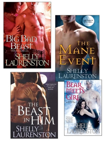 Shelly Laurenston Bundle: The Beast In Him, The Mane Event, Big Bad Beast & Bear Meets Girl ebook by Shelly Laurenston