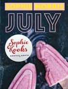 Sophie Kooks Month by Month: July - Quick and Easy Feelgood Seasonal Food for July from Kooky Dough's Sophie Morris ebook by Sophie Morris