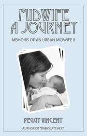 Midwife: A Journey - Memoirs of an Urban Midwife, #2 ebook by Peggy Vincent
