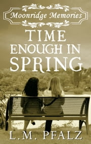 Time Enough In Spring (Moonridge Memories, #4) ebook by L.M. Pfalz