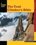Trad Climber's Bible ebook by John Long,Peter Croft