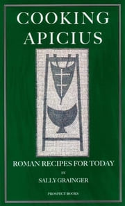 Cooking Apicius ebook by Apicius,Sally Grainger