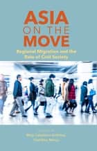 Asia on the Move - Regional Migration and the Role of Civil Society ebook by Mely Caballero-Anthony, Toshihiro Menju